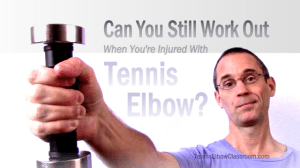 Is it safe to keep working out when you have Tennis Elbow?