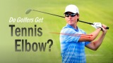 Can You Get Tennis Elbow From Playing Golf?